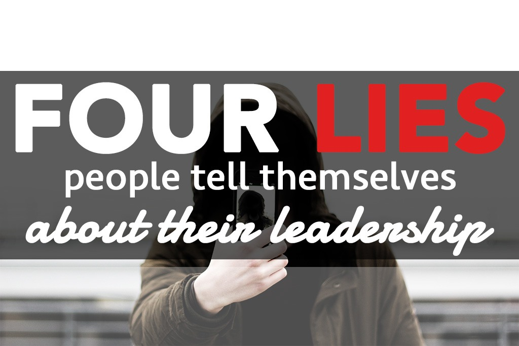 Four lies people tell themselves about their leadership