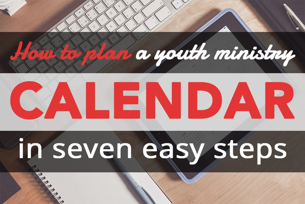 How to plan a youth ministry calendar in seven easy steps