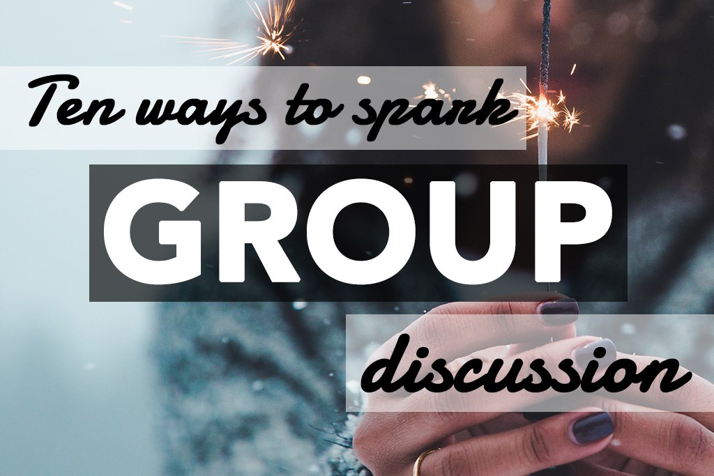 Ten Ways to Spark Group Discussion