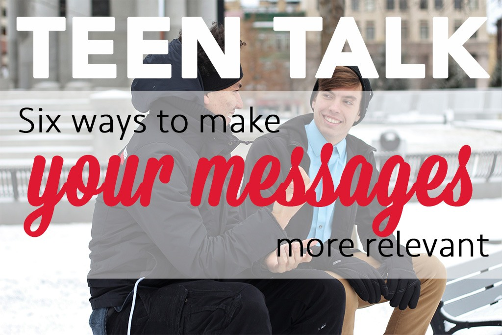 Teen Talk: Six ways to make your messages more relevant